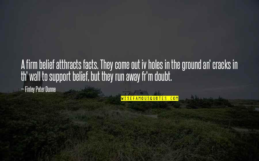 Camino De Santiago Quotes By Finley Peter Dunne: A firm belief atthracts facts. They come out