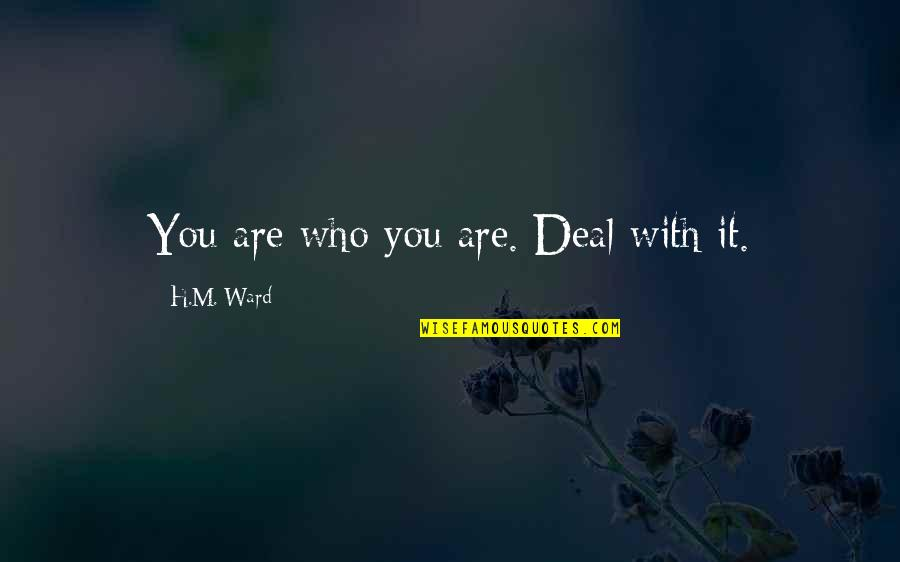 Camino De Santiago Quotes By H.M. Ward: You are who you are. Deal with it.