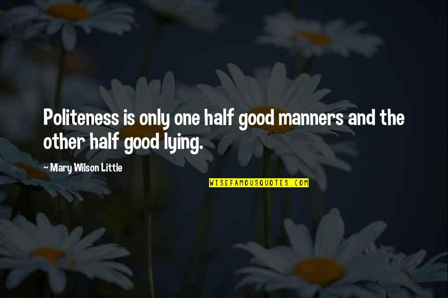 Camino De Santiago Quotes By Mary Wilson Little: Politeness is only one half good manners and