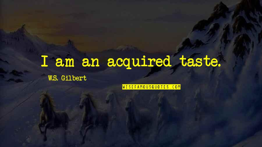 Camino De Santiago Quotes By W.S. Gilbert: I am an acquired taste.