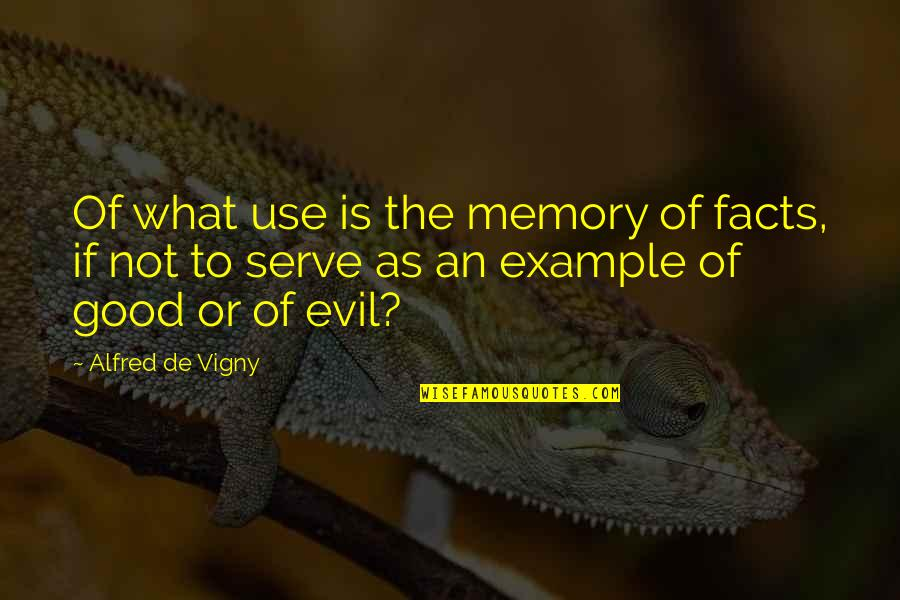 Camp X Eric Walters Quotes By Alfred De Vigny: Of what use is the memory of facts,
