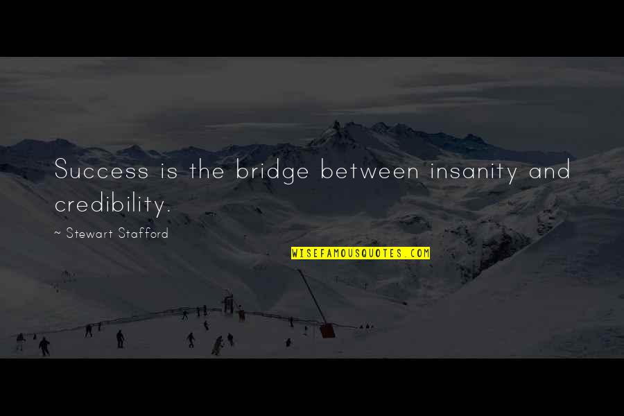 Camp X Eric Walters Quotes By Stewart Stafford: Success is the bridge between insanity and credibility.