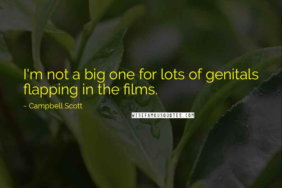 Campbell Scott quotes: I'm not a big one for lots of genitals flapping in the films.