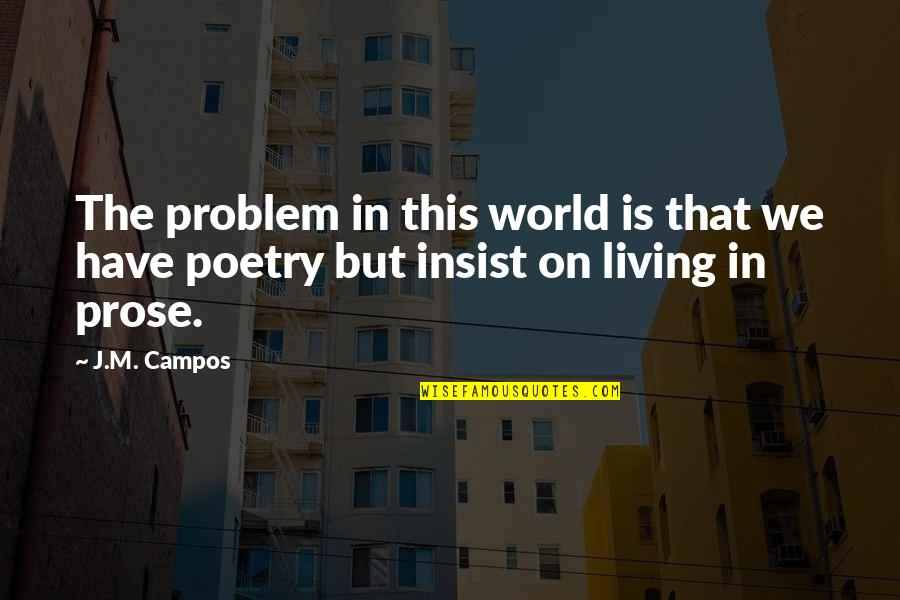 Campos Quotes By J.M. Campos: The problem in this world is that we