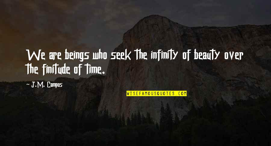 Campos Quotes By J.M. Campos: We are beings who seek the infinity of