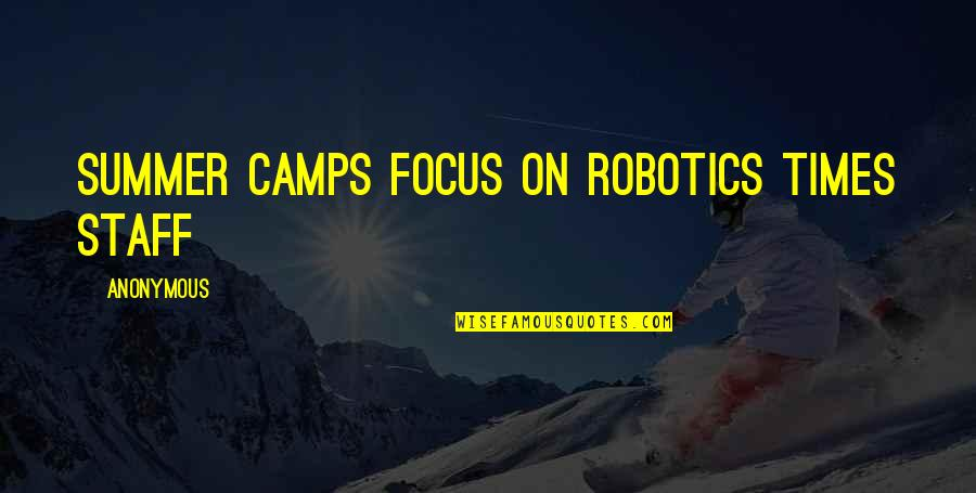 Camps Quotes By Anonymous: summer camps focus on robotics Times staff