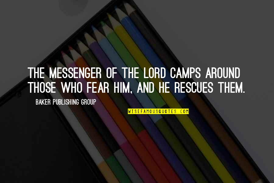Camps Quotes By Baker Publishing Group: The Messenger of the LORD camps around those