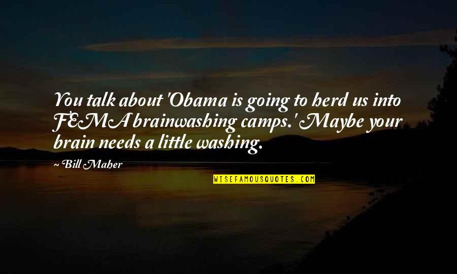 Camps Quotes By Bill Maher: You talk about 'Obama is going to herd