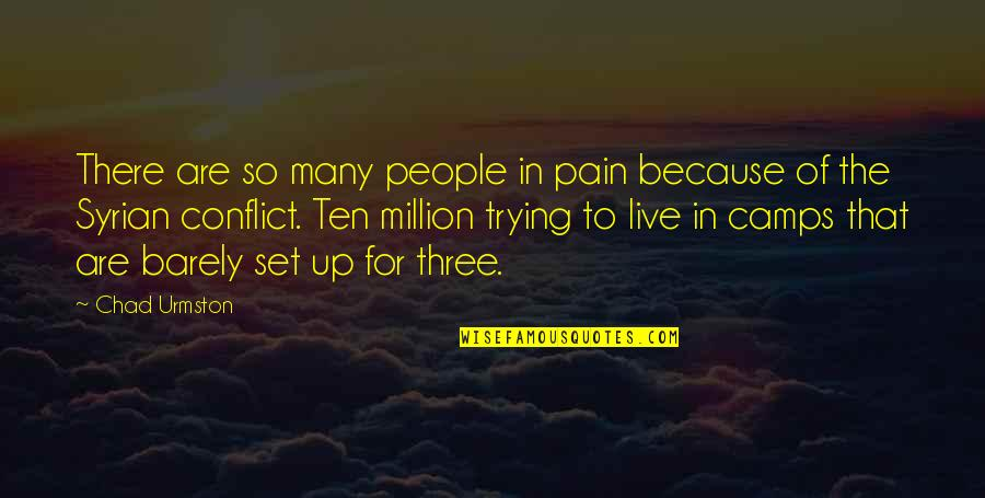 Camps Quotes By Chad Urmston: There are so many people in pain because