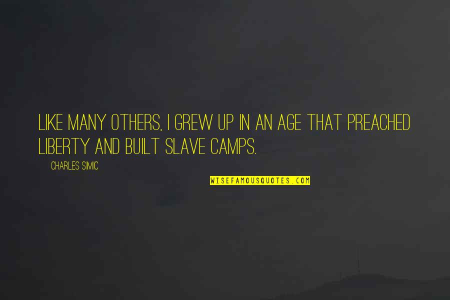 Camps Quotes By Charles Simic: Like many others, I grew up in an