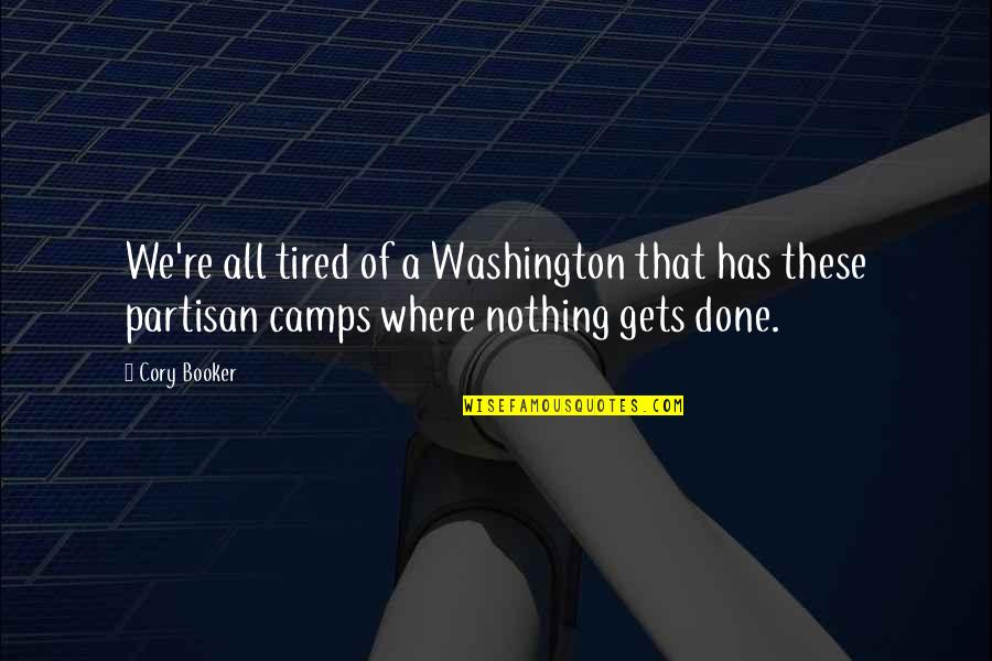 Camps Quotes By Cory Booker: We're all tired of a Washington that has