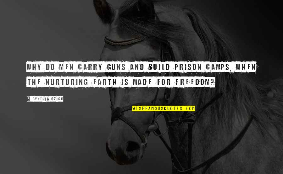 Camps Quotes By Cynthia Ozick: Why do men carry guns and build prison