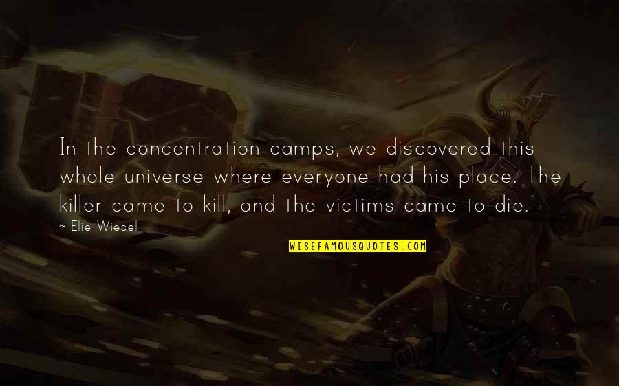 Camps Quotes By Elie Wiesel: In the concentration camps, we discovered this whole