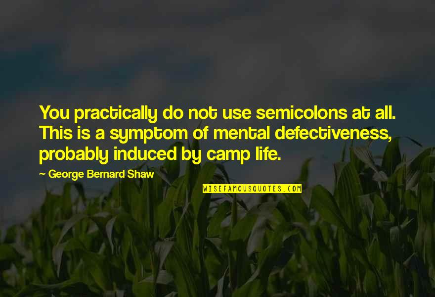 Camps Quotes By George Bernard Shaw: You practically do not use semicolons at all.