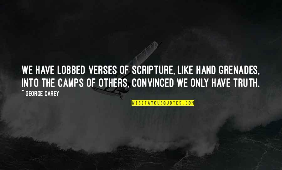Camps Quotes By George Carey: We have lobbed verses of Scripture, like hand