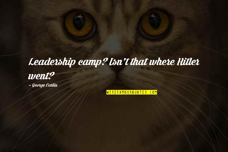 Camps Quotes By George Carlin: Leadership camp? Isn't that where Hitler went?