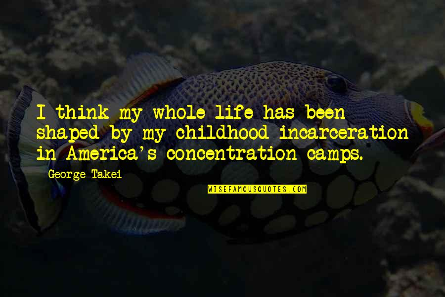 Camps Quotes By George Takei: I think my whole life has been shaped