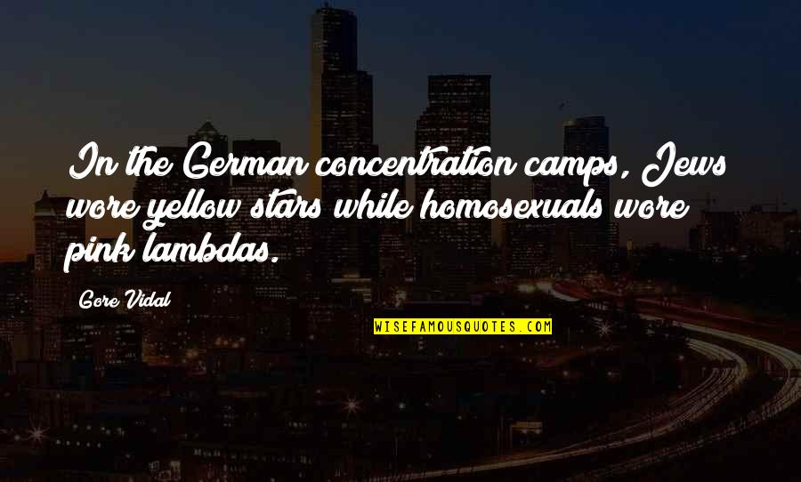 Camps Quotes By Gore Vidal: In the German concentration camps, Jews wore yellow