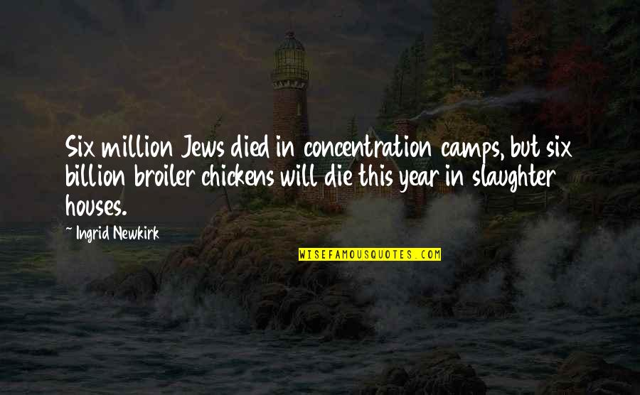 Camps Quotes By Ingrid Newkirk: Six million Jews died in concentration camps, but