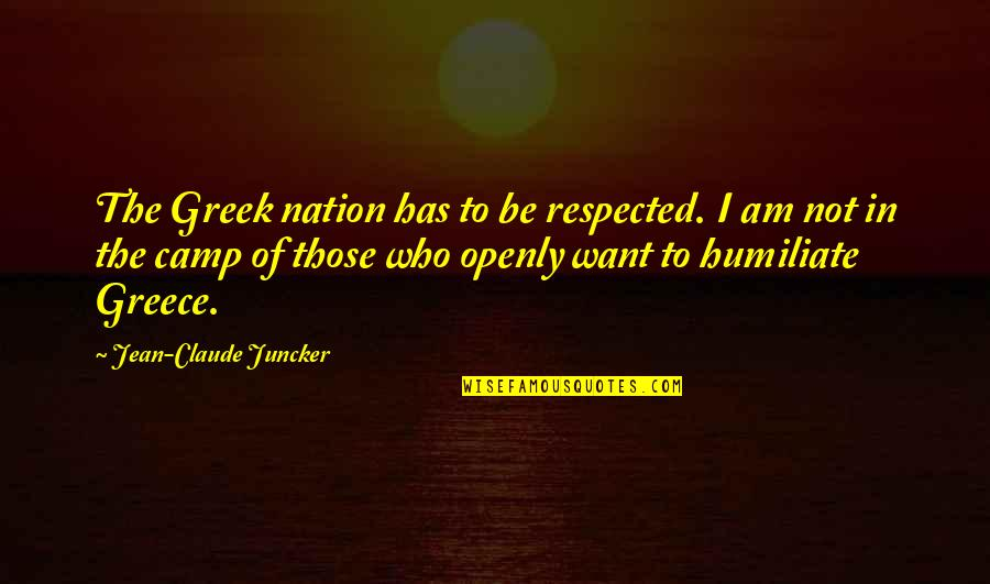 Camps Quotes By Jean-Claude Juncker: The Greek nation has to be respected. I