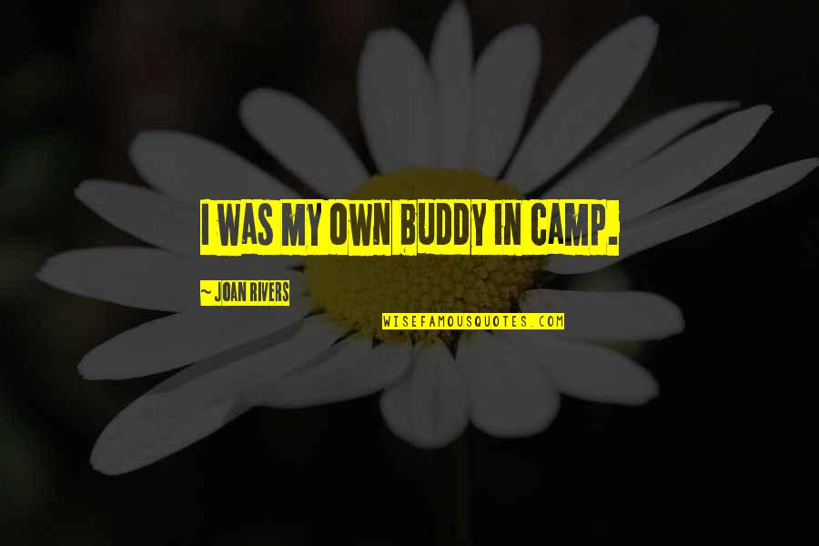 Camps Quotes By Joan Rivers: I was my own buddy in camp.