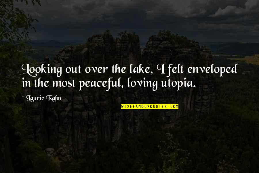 Camps Quotes By Laurie Kahn: Looking out over the lake, I felt enveloped