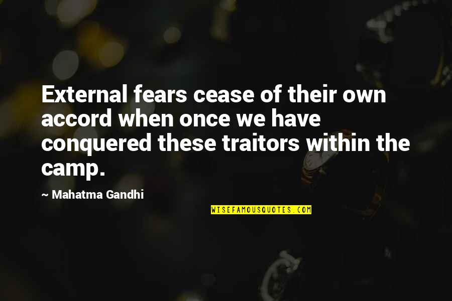 Camps Quotes By Mahatma Gandhi: External fears cease of their own accord when
