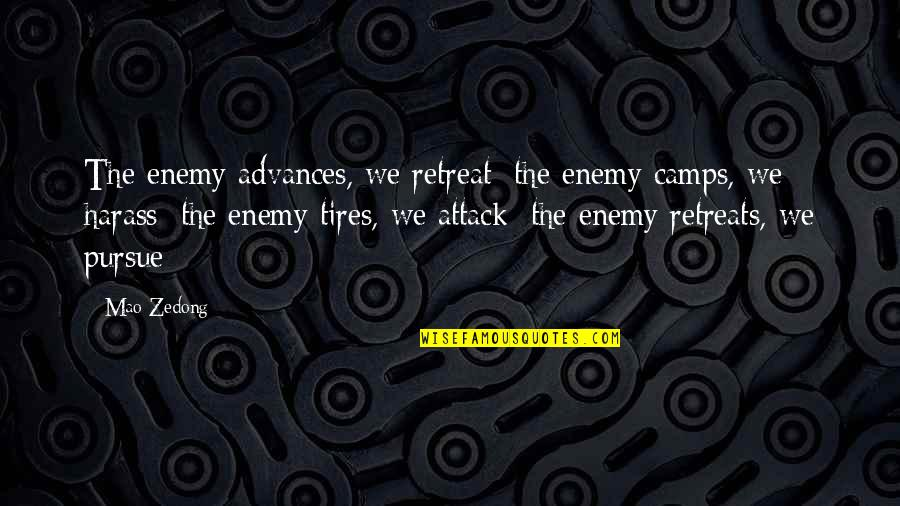 Camps Quotes By Mao Zedong: The enemy advances, we retreat; the enemy camps,
