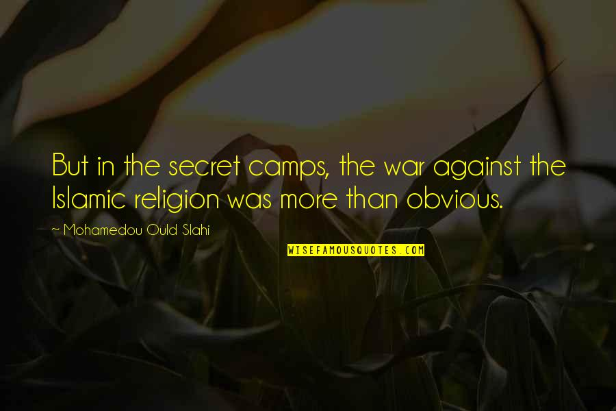 Camps Quotes By Mohamedou Ould Slahi: But in the secret camps, the war against
