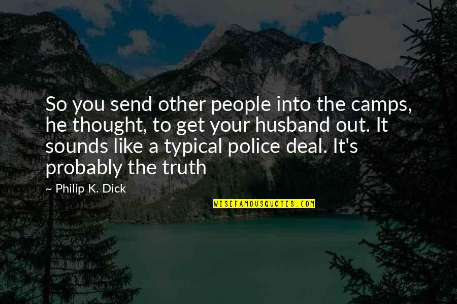 Camps Quotes By Philip K. Dick: So you send other people into the camps,