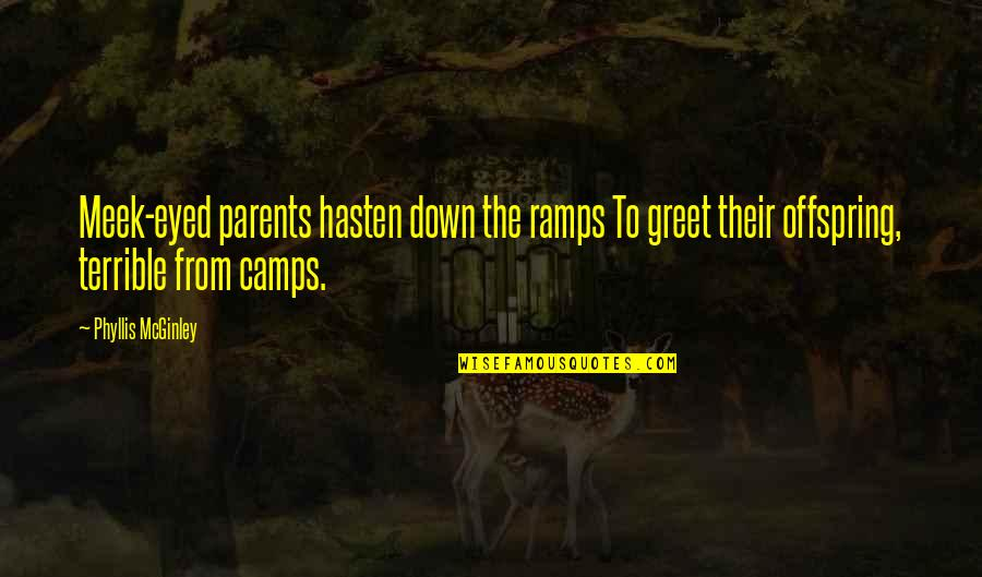 Camps Quotes By Phyllis McGinley: Meek-eyed parents hasten down the ramps To greet