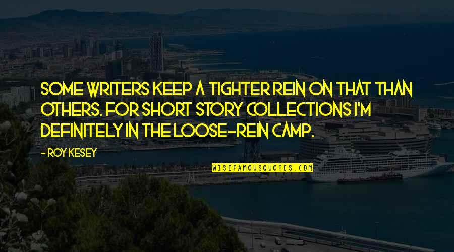 Camps Quotes By Roy Kesey: Some writers keep a tighter rein on that
