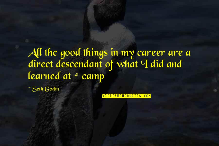 Camps Quotes By Seth Godin: All the good things in my career are