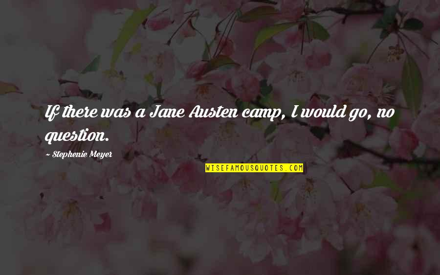 Camps Quotes By Stephenie Meyer: If there was a Jane Austen camp, I