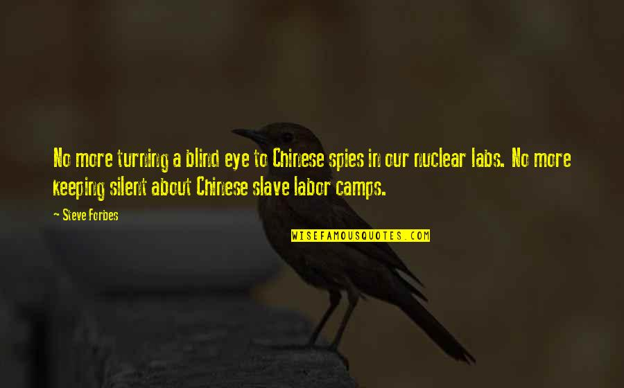 Camps Quotes By Steve Forbes: No more turning a blind eye to Chinese