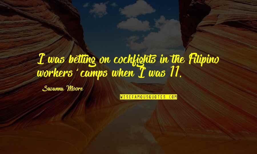 Camps Quotes By Susanna Moore: I was betting on cockfights in the Filipino