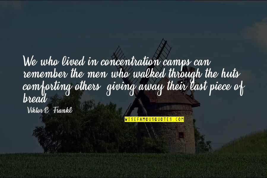 Camps Quotes By Viktor E. Frankl: We who lived in concentration camps can remember