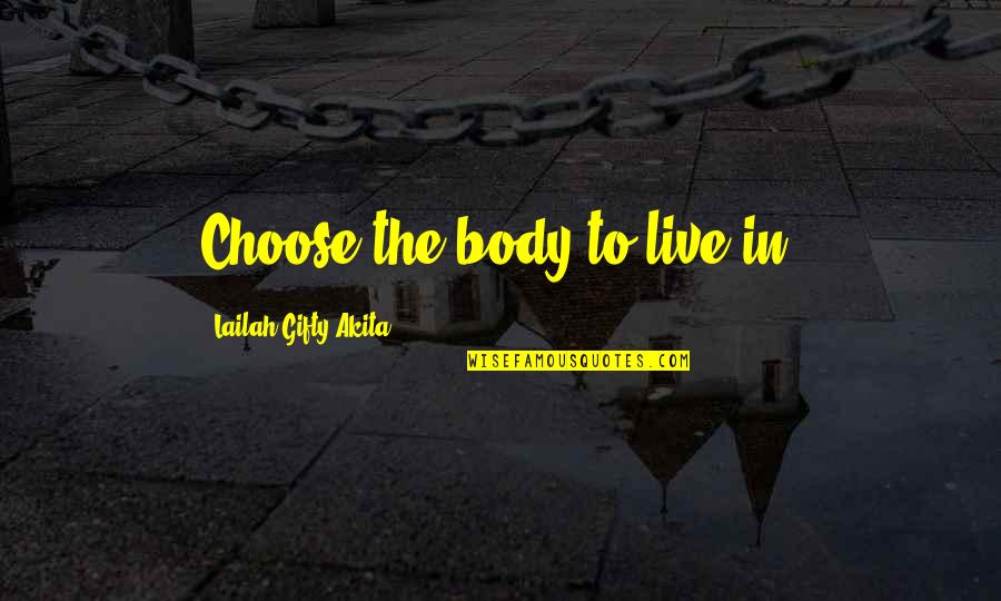Camus Nausea Quotes By Lailah Gifty Akita: Choose the body to live in.