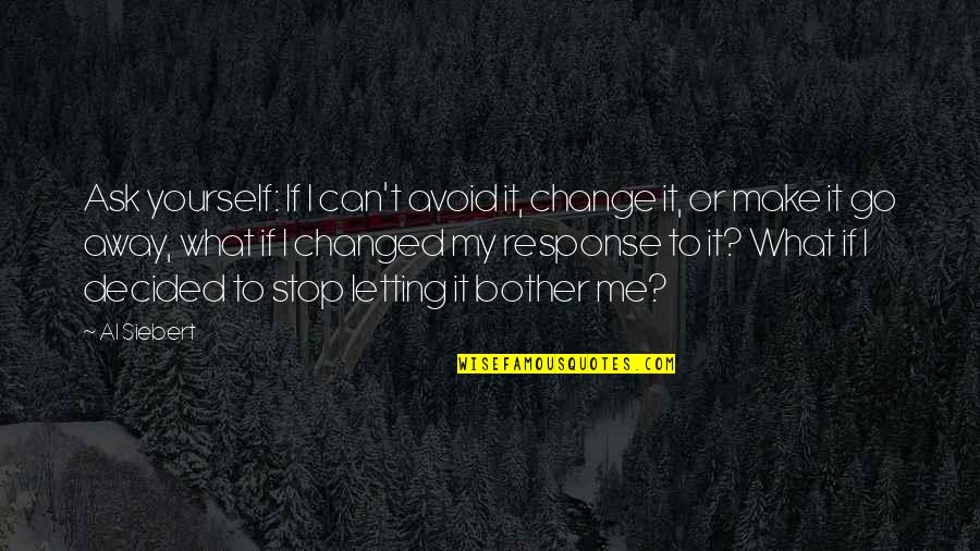 Can I Change Quotes By Al Siebert: Ask yourself: If I can't avoid it, change
