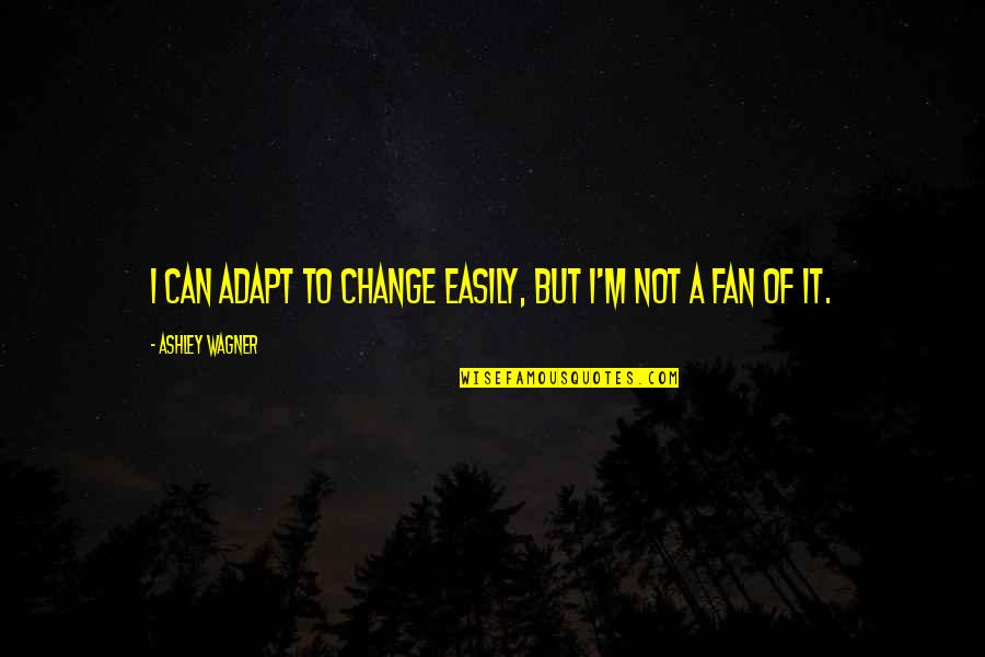 Can I Change Quotes By Ashley Wagner: I can adapt to change easily, but I'm