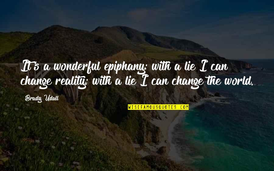 Can I Change Quotes By Brady Udall: It's a wonderful epiphany: with a lie I