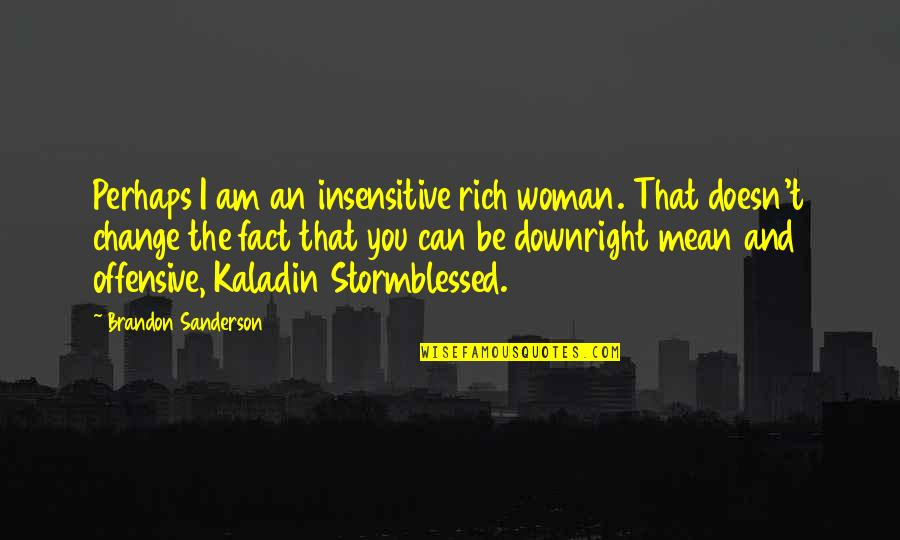Can I Change Quotes By Brandon Sanderson: Perhaps I am an insensitive rich woman. That