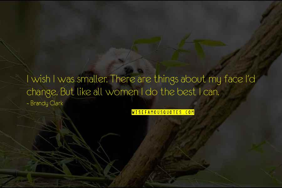Can I Change Quotes By Brandy Clark: I wish I was smaller. There are things