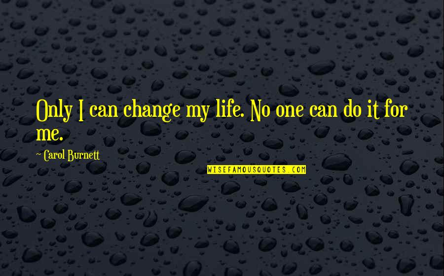 Can I Change Quotes By Carol Burnett: Only I can change my life. No one