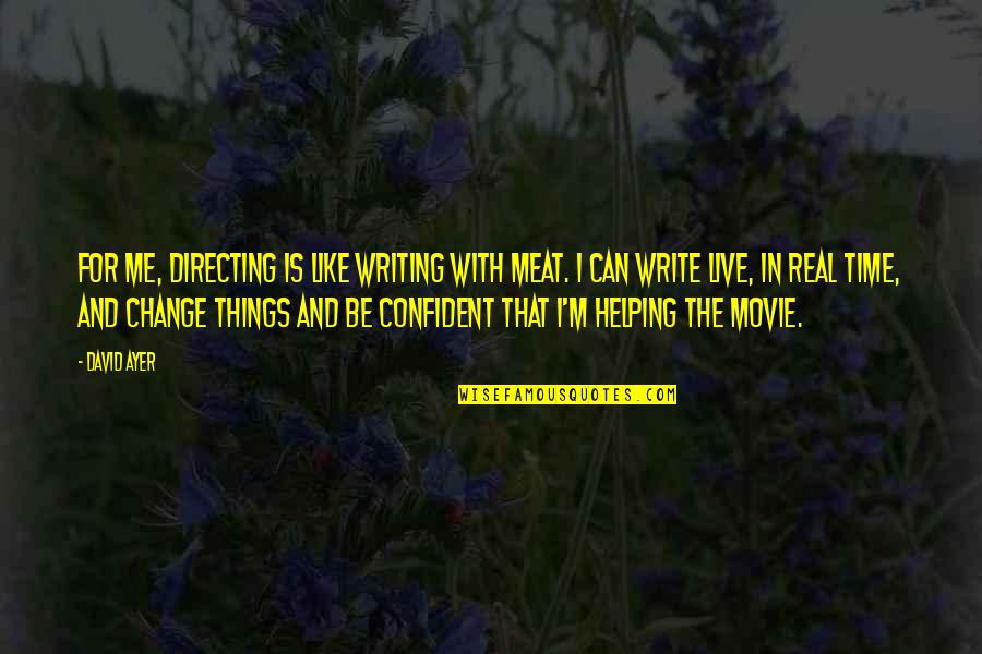 Can I Change Quotes By David Ayer: For me, directing is like writing with meat.