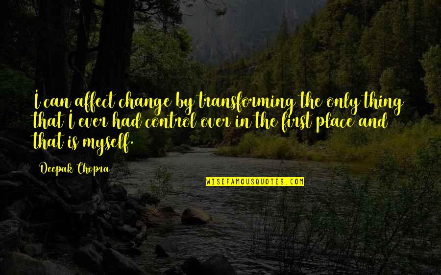 Can I Change Quotes By Deepak Chopra: I can affect change by transforming the only