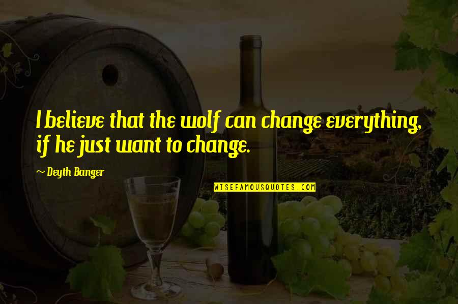 Can I Change Quotes By Deyth Banger: I believe that the wolf can change everything,