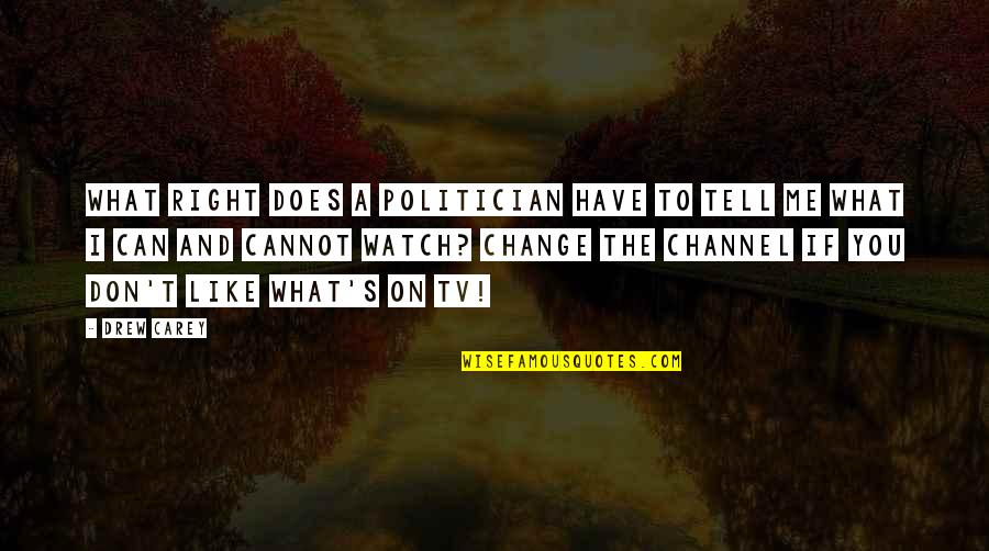 Can I Change Quotes By Drew Carey: What right does a politician have to tell
