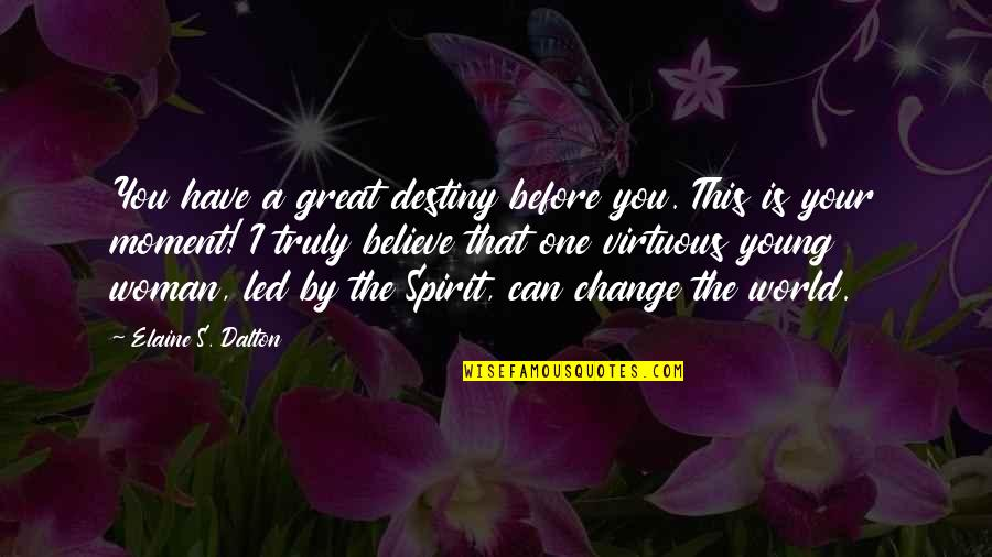 Can I Change Quotes By Elaine S. Dalton: You have a great destiny before you. This