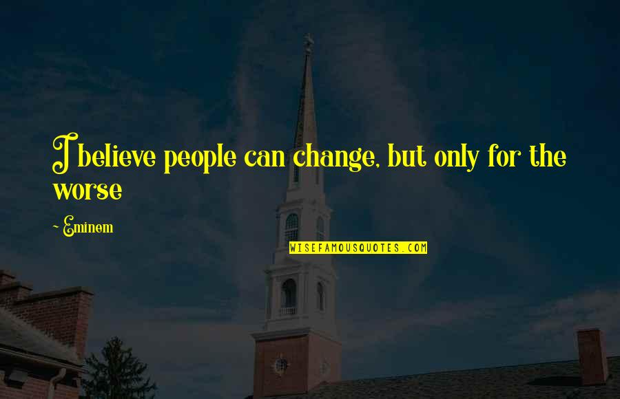 Can I Change Quotes By Eminem: I believe people can change, but only for